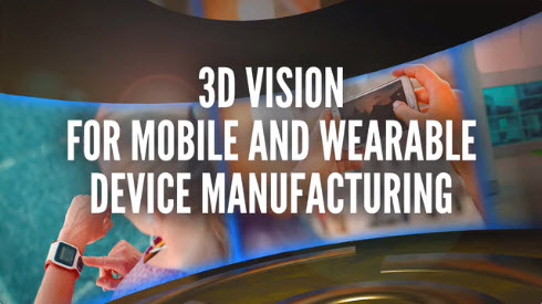 3D Vision for Mobile and Wearable Device Manufacturing