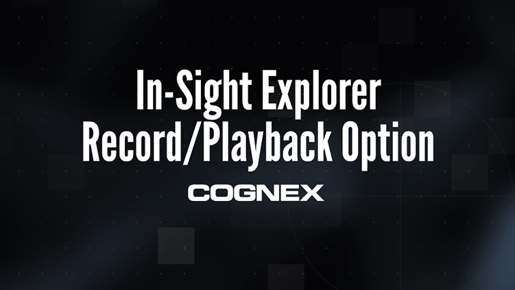 In-Sight Explorer Record Playback Option