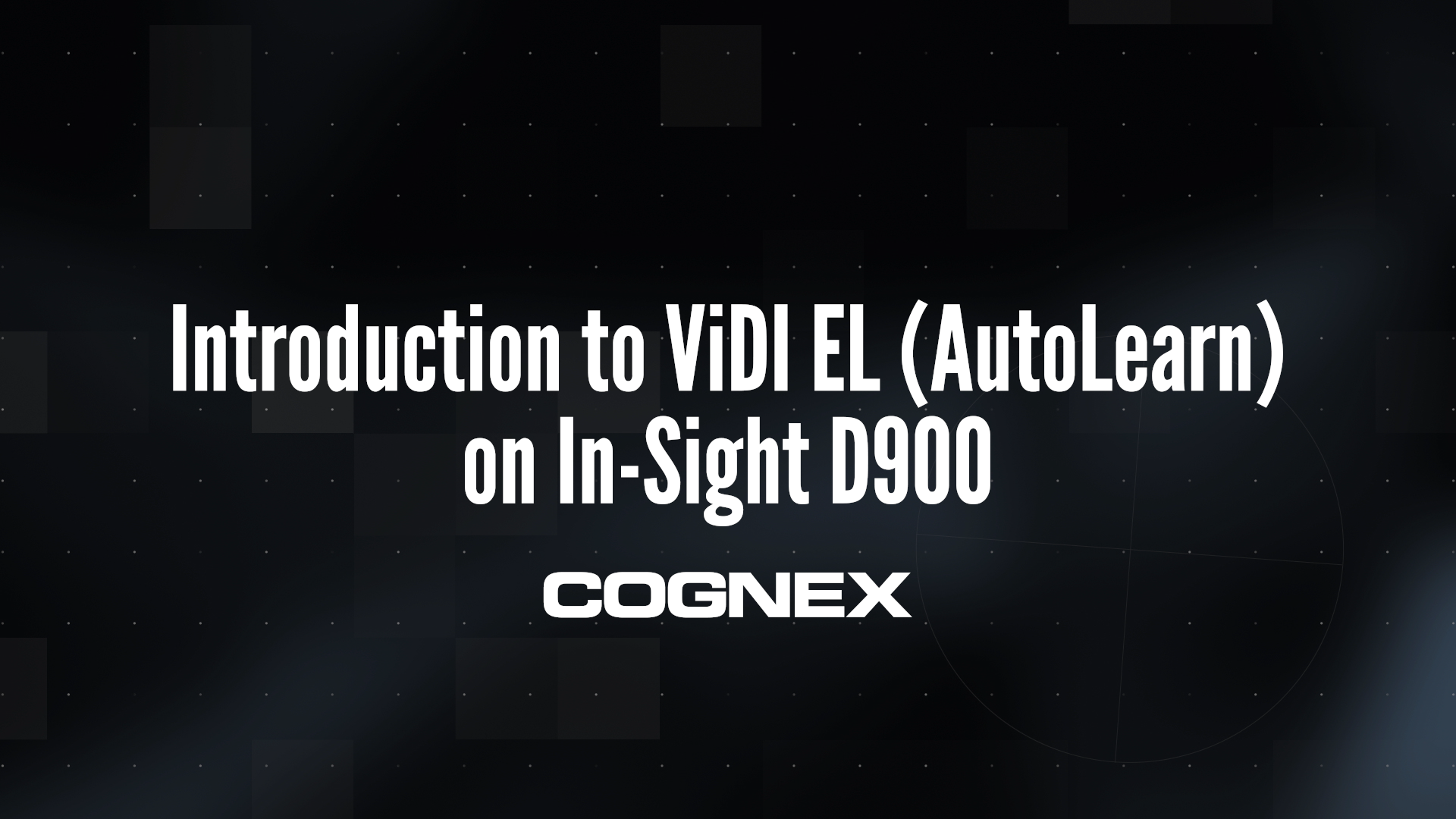 Introduction to ViDi EL (AutoLearn) on In-Sight D900